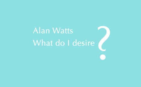 What do I desire – the classic speech by Alan Watts